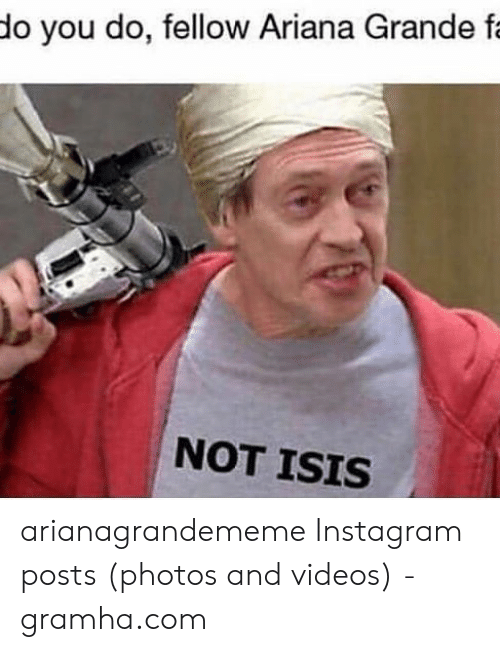 Not Isis: do you do, fellow Ariana Grande f  NOT ISIS arianagrandememe Instagram posts (photos and videos) - gramha.com