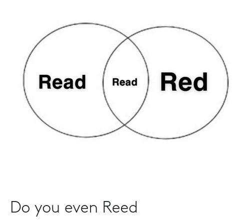 Reed: Do you even Reed