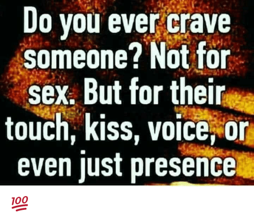 Crave Someone: Do you ever crave  someone? Not for  sex. But for their  touch, kiss, voice or  even just presence 💯
