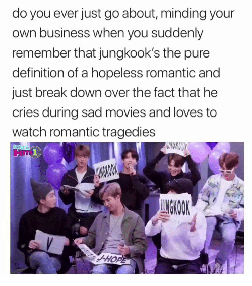 definition of: do you ever just go about, minding your  own business when you suddenly  remember that jungkook's the pure  definition of a hopeless romantic and  just break down over the fact that he  cries during sad movies and loves to  watch romantic tragedies  WNCKOOY  STRIUS XM  AUNGKOOK  UNGKOOK  -HOPE