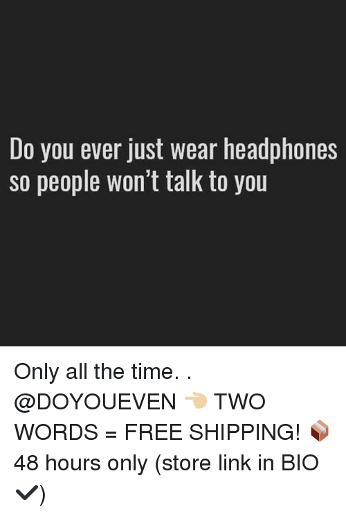 Gym, Free, and Headphones: Do you ever just wear headphones  So people Won't talk to you Only all the time. . @DOYOUEVEN 👈🏼 TWO WORDS = FREE SHIPPING! 📦 48 hours only (store link in BIO ✔️)