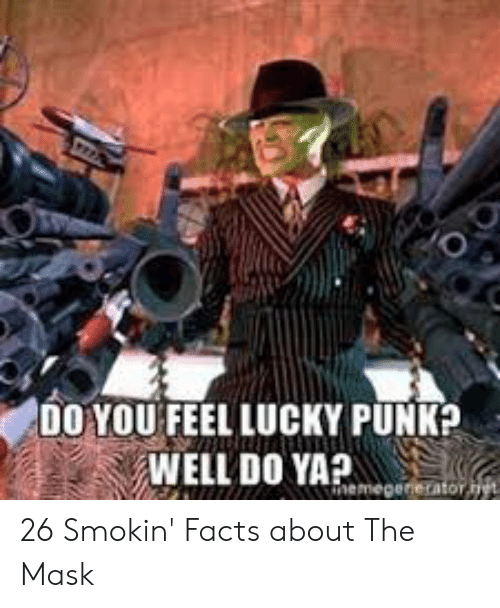 do you feel lucky punk: DO YOU FEEL LUCKY PUNK?  WELL DO eerator  AP 26 Smokin' Facts about The Mask