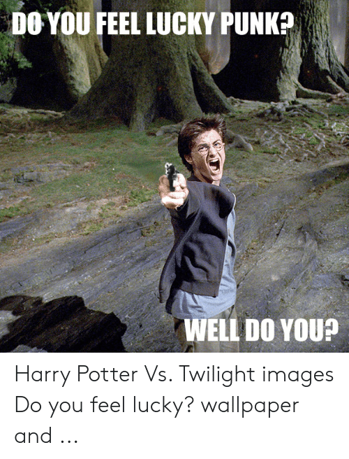 do you feel lucky punk: DO YOU FEEL LUCKY PUNK?  WELL DO YOU? Harry Potter Vs. Twilight images Do you feel lucky? wallpaper and ...