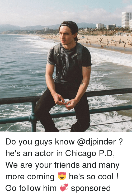 Chicago, Friends, and Memes: Do you guys know @djpinder ? he's an actor in Chicago P.D, We are your friends and many more coming 😍 he's so cool ! Go follow him 💞 sponsored