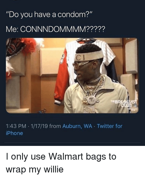 "Condom, Funny, and Iphone: ""Do you have a condom?""  Me: CONNNDOMMMM?????  TEBREAKE  1:43 PM 1/17/19 from Auburn, WA Twitter for  iPhone I only use Walmart bags to wrap my willie"