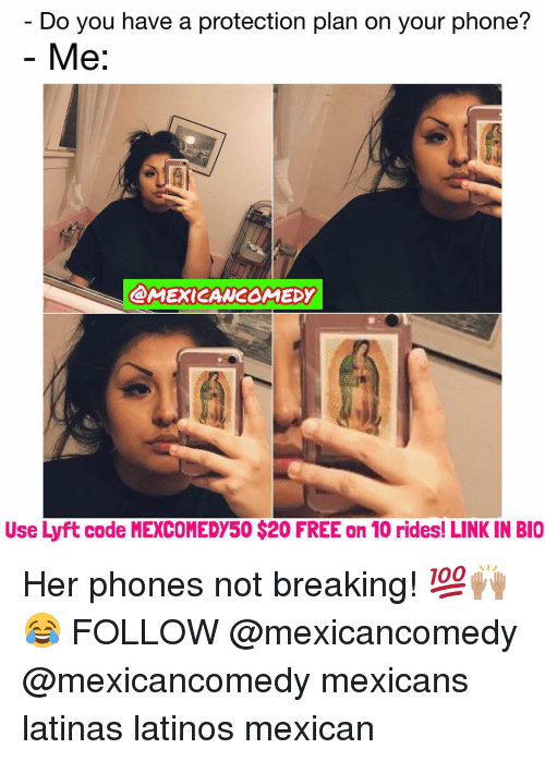 lyft code: Do you have a protection plan on your phone?  Me  @MEXICAWCOMEDY  Use Lyft code MEXCOMEDY50 $20 FREE on 10 rides! LINK IN BIO Her phones not breaking! 💯🙌🏽😂 FOLLOW @mexicancomedy @mexicancomedy mexicans latinas latinos mexican