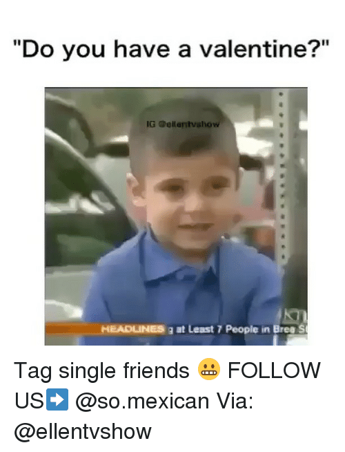 """Single Friend: """"Do you have a valentine?""""  IG G ellentvahow  HEADLINES at Least 7 People in Bree St Tag single friends 😬 FOLLOW US➡️ @so.mexican Via: @ellentvshow"""
