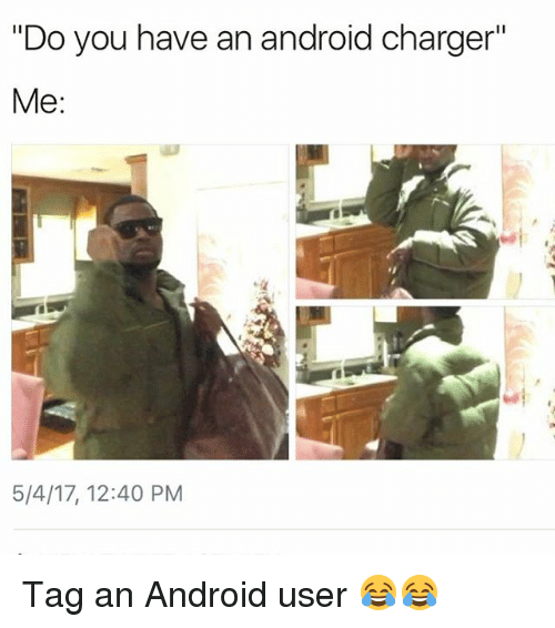 Do You Have An Android Charger Me 5417 1240 Pm Tag An