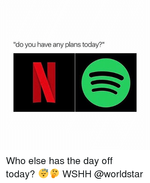 "Memes, Worldstar, and Wshh: ""do you have any plans today?"" Who else has the day off today? 😴🤔 WSHH @worldstar"