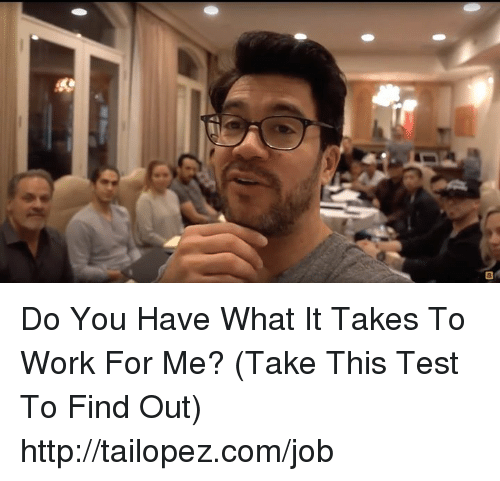 Memes, Work, and Http: Do You Have What It Takes To Work For Me? (Take This Test To Find Out) http://tailopez.com/job
