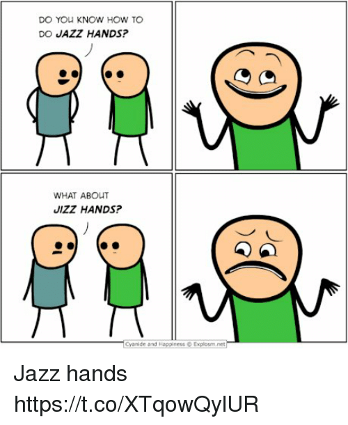 How To, Happiness, and How: DO YOU KNOW HOW TO  DO JAZZ HANDS?  WHAT ABOUT  JIZZ HANDS?  cyanide Ond Happiness  Explosm.net Jazz hands https://t.co/XTqowQylUR