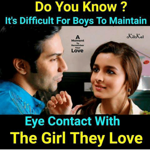 Kitkat: Do You Know ?  It's Difficult For Boys To Maintain  KitKat  Moment  Love  Eye Contact With  The Girl They Love