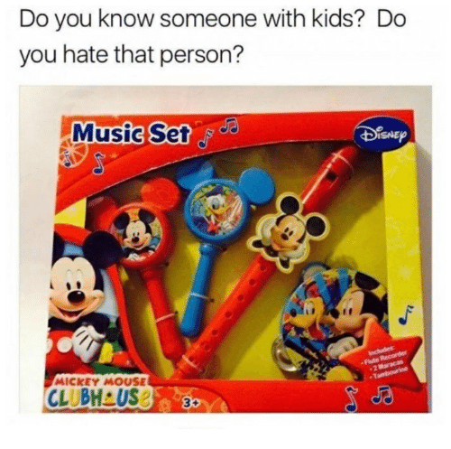 Kids, Mickey Mouse, and Mouse: Do you know someone with kids? Do  you hate that person?  Musia  Set  SNE  MICKEY MOUSE  Ja