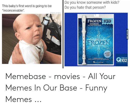 """Funny Movie Memes: Do you know someone with kids?  Do you hate that person?  This baby's first word is going to be  """"inconceivable  @tank sinatra  FROZEN FUN  SONGBOOK  PAGES Memebase - movies - All Your Memes In Our Base - Funny Memes ..."""
