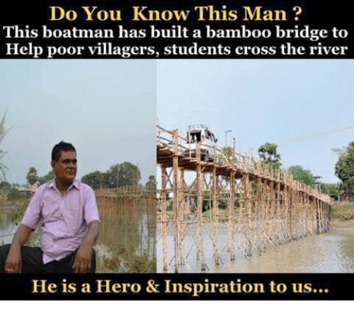 🤖: Do You Know This Man  This boatman has built a bamboo bridge to  Help poor villagers, students cross the river  He is a Hero & Inspiration to us...