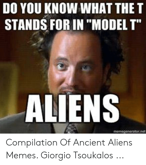 """giorgio tsoukalos: DO YOU KNOW WHAT THE T  STANDS FOR IN """"MODEL T""""  ALIENS Compilation Of Ancient Aliens Memes. Giorgio Tsoukalos ..."""