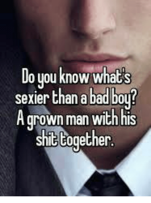 Badboyes: Do you know whats  sexier than a badboy!  A grown man with his  shit together