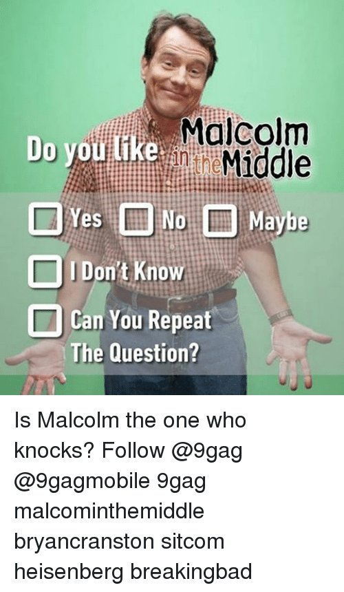 Heisenberger: Do you like Malcolm  Middle  Yes  No Maybe  Don't Know  I Can You Repeat  The Question? Is Malcolm the one who knocks? Follow @9gag @9gagmobile 9gag malcominthemiddle bryancranston sitcom heisenberg breakingbad