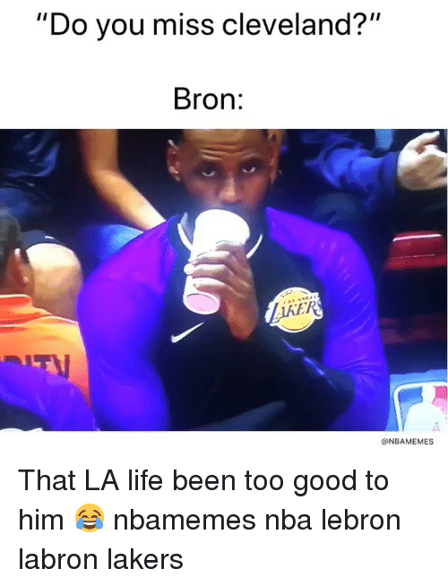 "Basketball, Los Angeles Lakers, and Life: ""  Do you miss cleveland  ?""  Bron:  RS  @NBAMEMES That LA life been too good to him 😂 nbamemes nba lebron labron lakers"