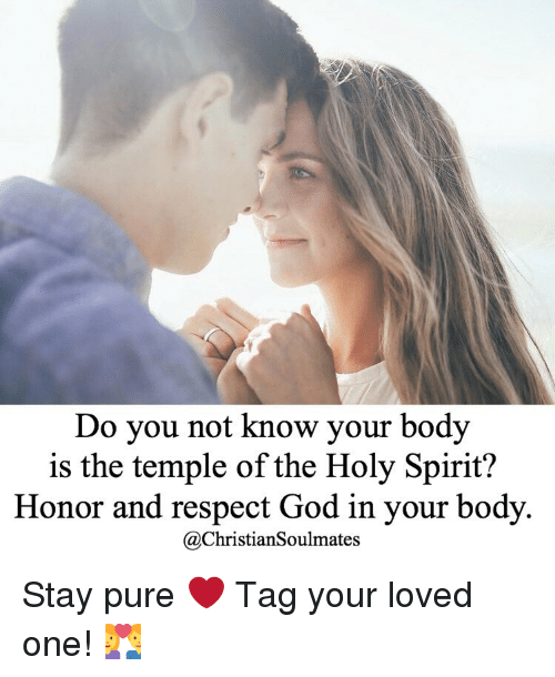 God, Memes, and Respect: Do you not know your body  is the temple of the Holy Spirit?  Honor and respect God in your body.  Ca ChristianSoulmates Stay pure ❤️ Tag your loved one! 💑