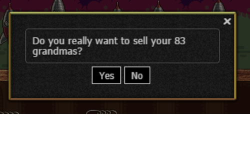 yes no: Do you really want to sell your 83  grandmas?  Yes No