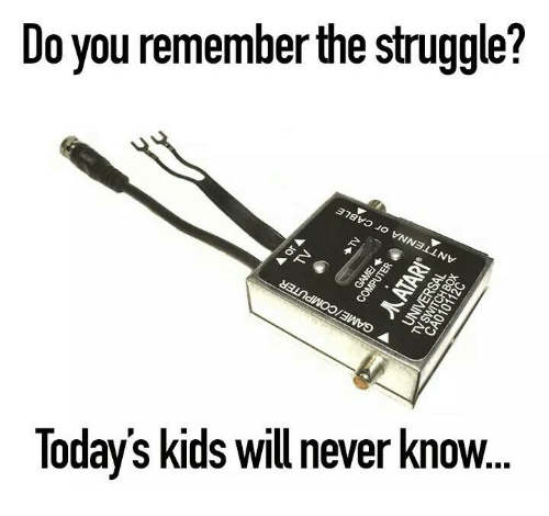 Today Kids Will Never Know: Do you remember the struggle?  No  Todays kids will never know