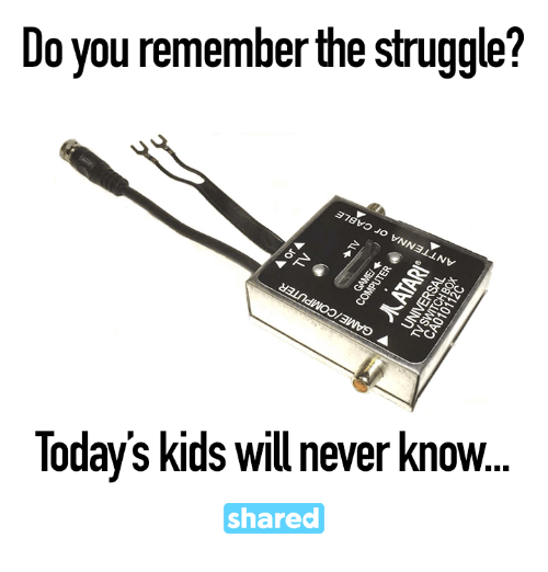 Today Kids Will Never Know: Do you remember the struggle?  Todays kids will never know  shared
