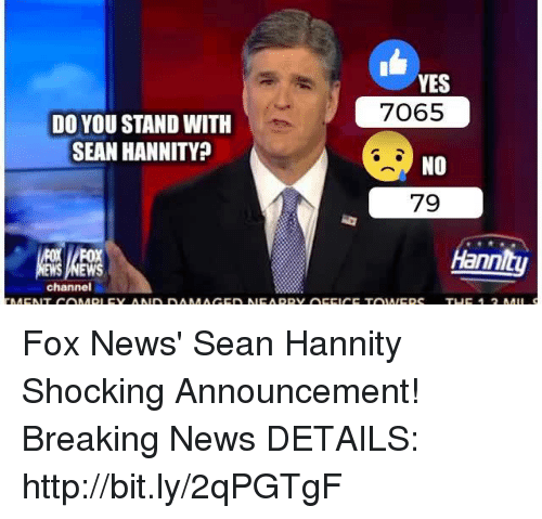 Sean Hannity: DO YOU STAND WITH  SEAN HANNITY  channel  YES  7065  NO  79  nn  Epc THE MII Fox News' Sean Hannity Shocking Announcement! Breaking News  DETAILS: http://bit.ly/2qPGTgF