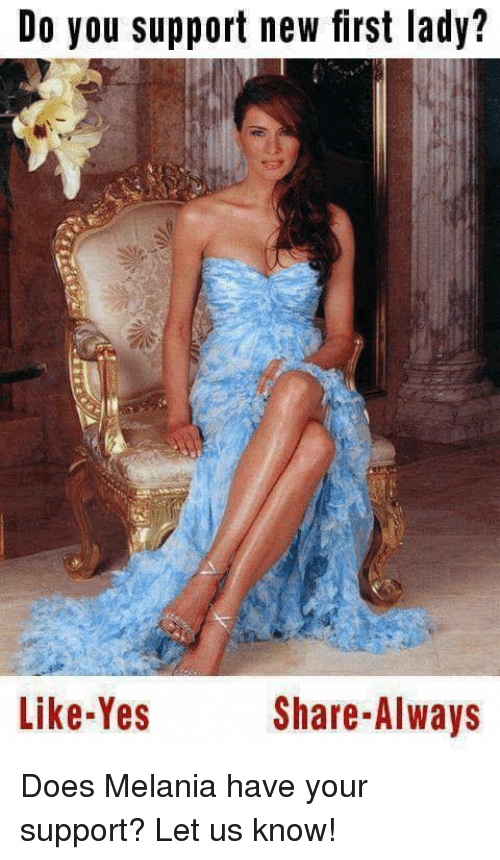 Yes, First, and New: Do you support new first lady?  Like-Yes  Share-Always Does Melania have your support? Let us know!
