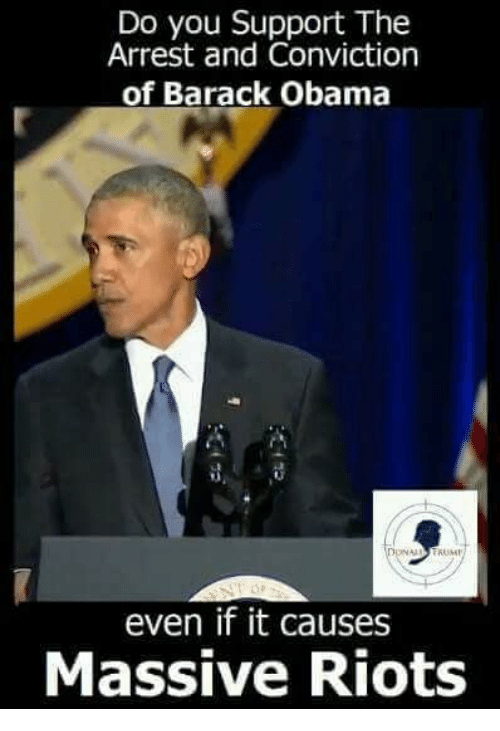 Memes, Obama, and Barack Obama: Do you Support The  Arrest and Conviction  of Barack Obama  ia  13  even if it causes  Massive Riots