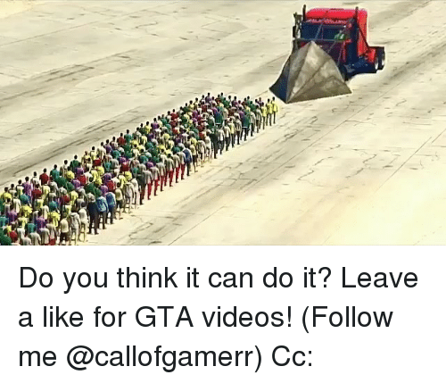 Memes, Videos, and 🤖: Do you think it can do it? Leave a like for GTA videos! (Follow me @callofgamerr) Cc: