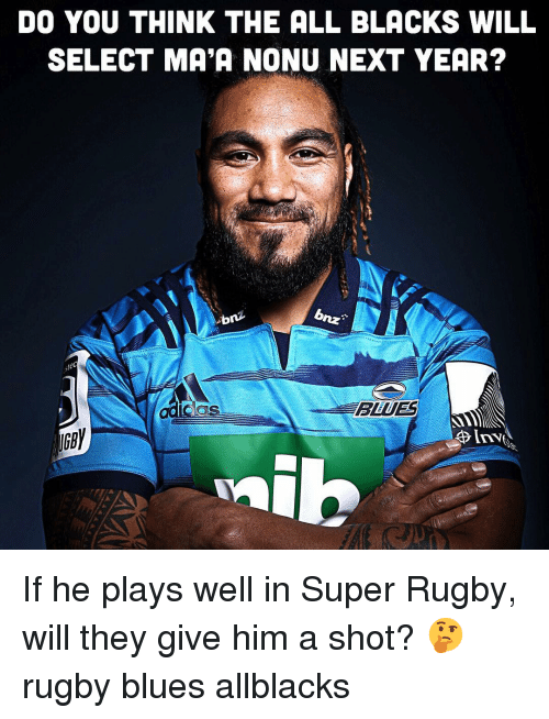 Super Rugby: DO YOU THINK THE ALL BLACKS WILL  SELECT MA'A NONU NEXT YEAR?  tec  BLHUES If he plays well in Super Rugby, will they give him a shot? 🤔 rugby blues allblacks