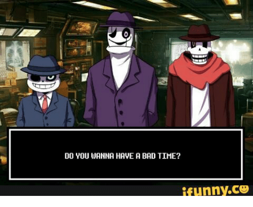 Do You Wanna Have A Bad Time: DO YOU WANNA HAVE A BAD TIME?  ifunny.CO