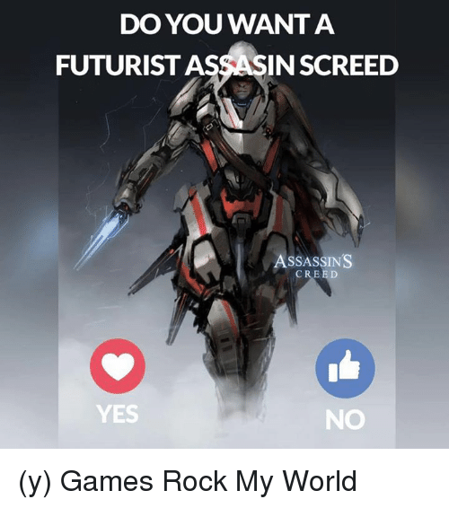 assassin creed: DO YOU WANT A  FUTURIST AS  INSCREED  ASSASSINS  CREED  YES  NO (y) Games Rock My World