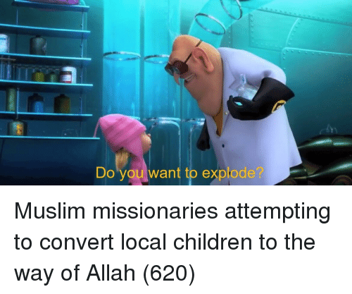 allah: Do you want to explode Muslim missionaries attempting to convert local children to the way of Allah (620)