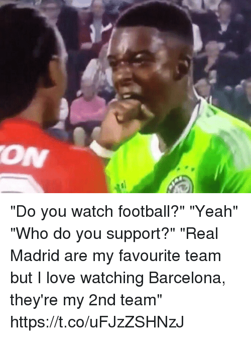 "Barcelona, Football, and Love: ""Do you watch football?"" ""Yeah"" ""Who do you support?"" ""Real Madrid are my favourite team but I love watching Barcelona, they're my 2nd team"" https://t.co/uFJzZSHNzJ"