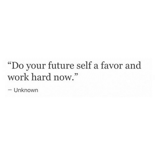 """work hard: """"Do your future self a favor and  29  work hard now.  - Unknown"""