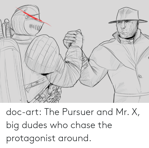 Dudes: doc-art:  The Pursuer and Mr. X, big dudes who chase the protagonist around.