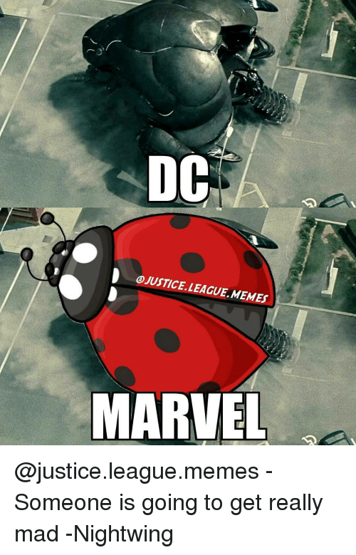 League Meme: DOC  D OJUSTICE. LEAGUE, MEMES  MARVEL @justice.league.memes - Someone is going to get really mad -Nightwing