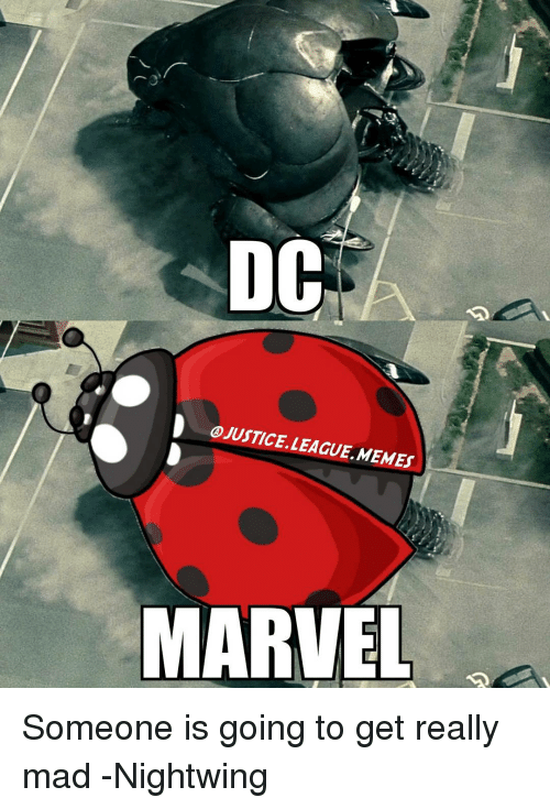 League Meme: DOC  D OJUSTICE. LEAGUE,MEMEs  MARVEL Someone is going to get really mad -Nightwing