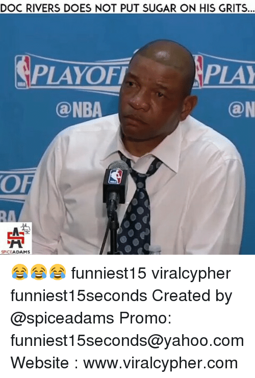 Funny, Nba, and Doc Rivers: DOC RIVERS DOES NOT PUT SUGAR ON HIS GRITS  PLAY  PLAYOFT  (a NBA  (a N  SPICE  ADAMS 😂😂😂 funniest15 viralcypher funniest15seconds Created by @spiceadams Promo: funniest15seconds@yahoo.com Website : www.viralcypher.com