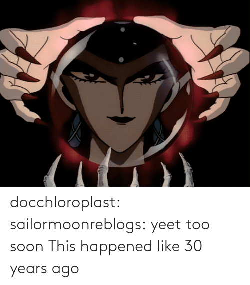 happened: docchloroplast: sailormoonreblogs: yeet   too soon    This happened like 30 years ago