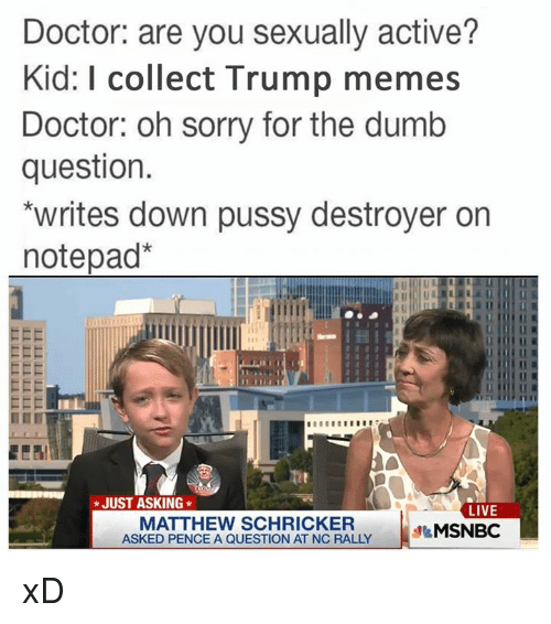 doctor are you sexually active kid i collect trump memes 3236569 🔥 25 best memes about dumb, pussy, doctor, meme, and memes,Female Doctor Meme