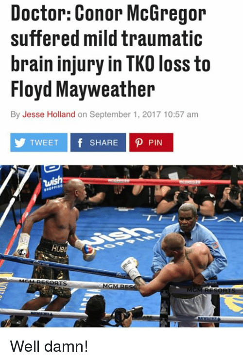 Conor McGregor, Doctor, and Floyd Mayweather: Doctor: Conor McGregor  suffered mild traumatic  brain injury in TKO loss to  Floyd Mayweather  By Jesse Holland on September 1, 2017 10:57 am  TWEET f SHARE P PIN  HUB Well damn!