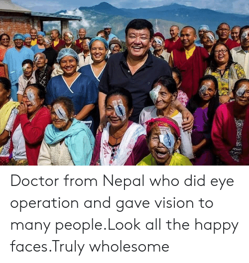 happy faces: Doctor from Nepal who did eye operation and gave vision to many people.Look all the happy faces.Truly wholesome