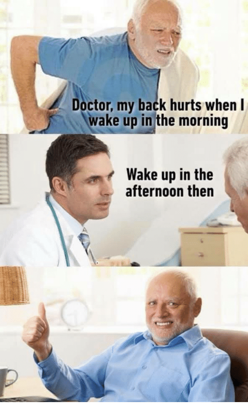 Doctor, Back, and Wake: Doctor, my back hurts when l  wake up in the morning  Wake up in the  afternoon then