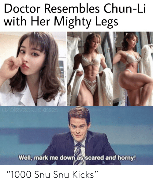 "Mighty: Doctor Resembles Chun-Li  with Her Mighty Legs  u/otevebrulekisses  Well, mark me down as scared and horny! ""1000 Snu Snu Kicks"""
