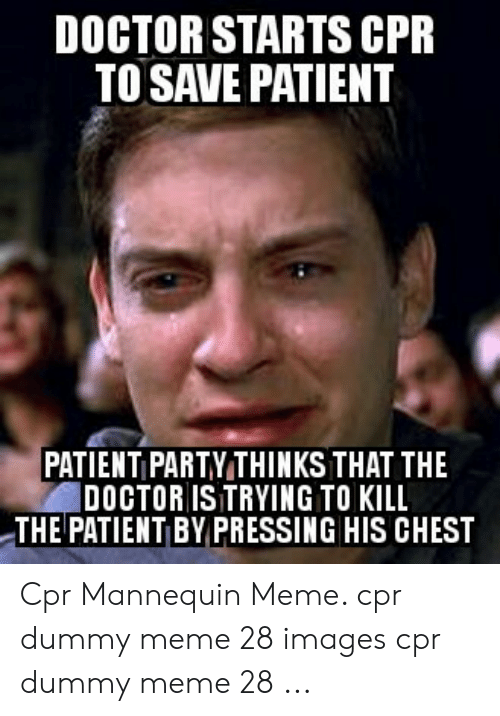 Cpr Dummy: DOCTOR STARTS CPR  TO SAVE PATIENT  PATIENT PARTY THINKS THAT THE  DOCTOR ISTRYING TO KILL  THE PATIENT BY PRESSING HIS CHEST Cpr Mannequin Meme. cpr dummy meme 28 images cpr dummy meme 28 ...
