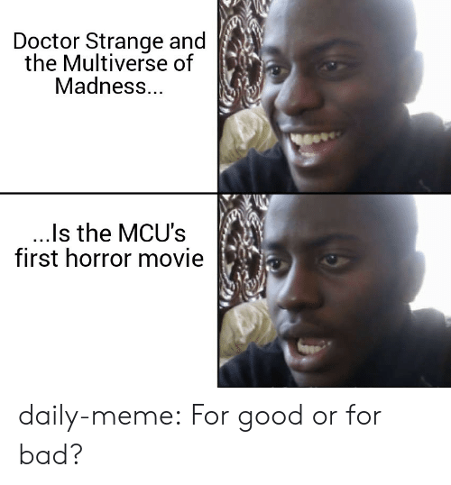 madness: Doctor Strange and  the Multiverse of  Madness...  ..Is the MCU's  first horror movie daily-meme:  For good or for bad?
