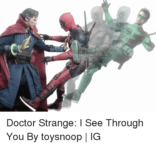 Dank, Doctor, and 🤖: Doctor Strange: I See Through You  By toysnoop | IG